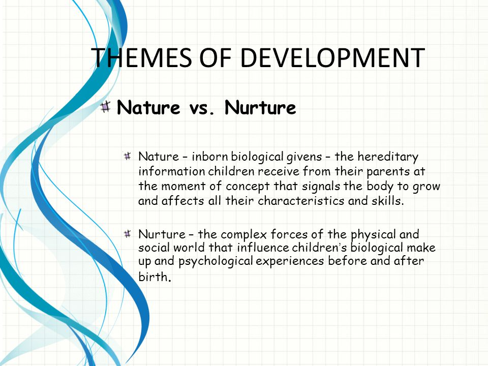 THEMES OF DEVELOPMENT Nature vs. Nurture
