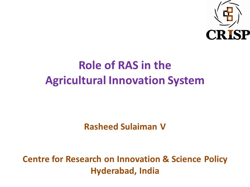 Role of RAS in the Agricultural Innovation System Rasheed Sulaiman V