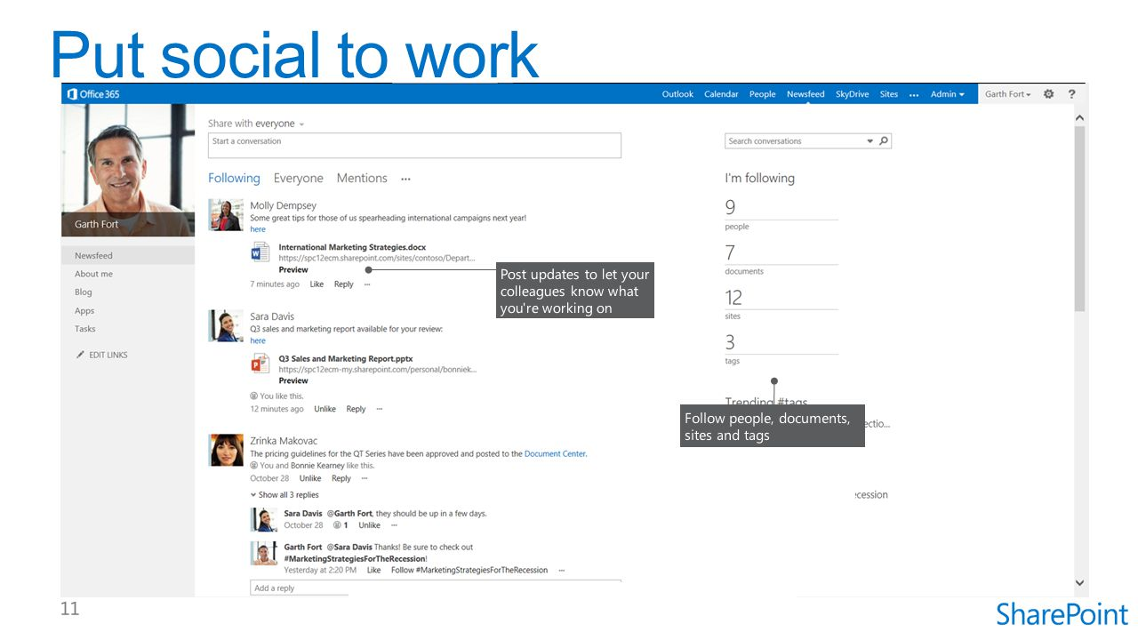 Put social to work Post updates to let your colleagues know what you re working on. Follow people, documents,