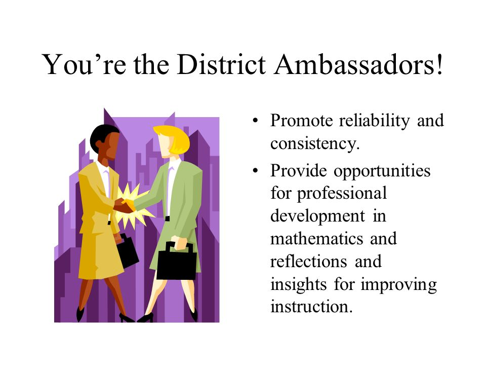 You're the District Ambassadors!