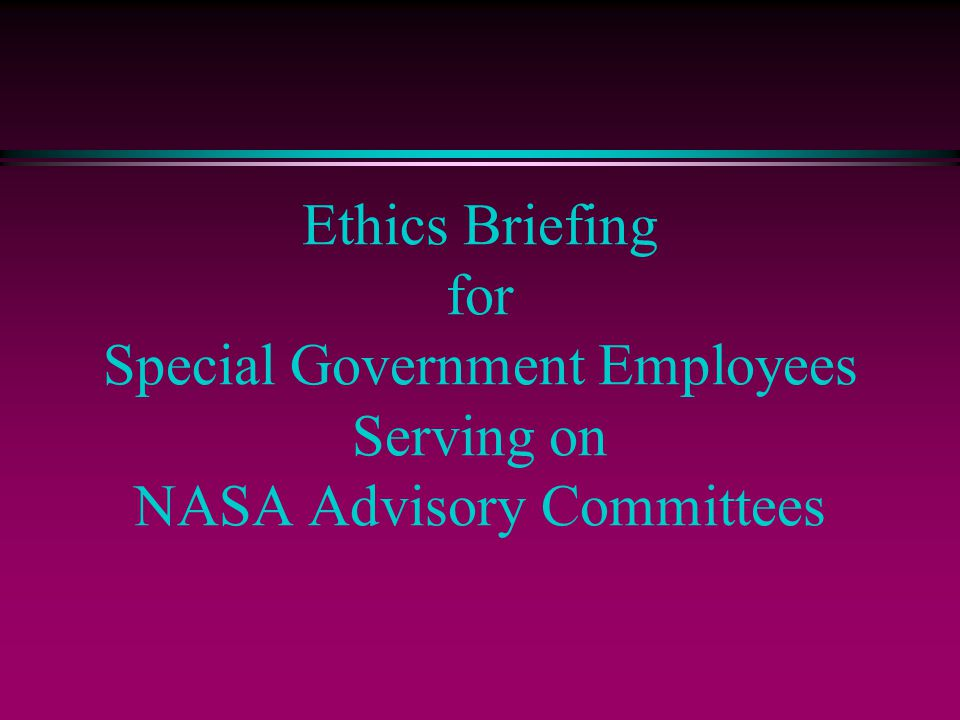 Ethics Briefing for Special Government Employees Serving on NASA Advisory Committees
