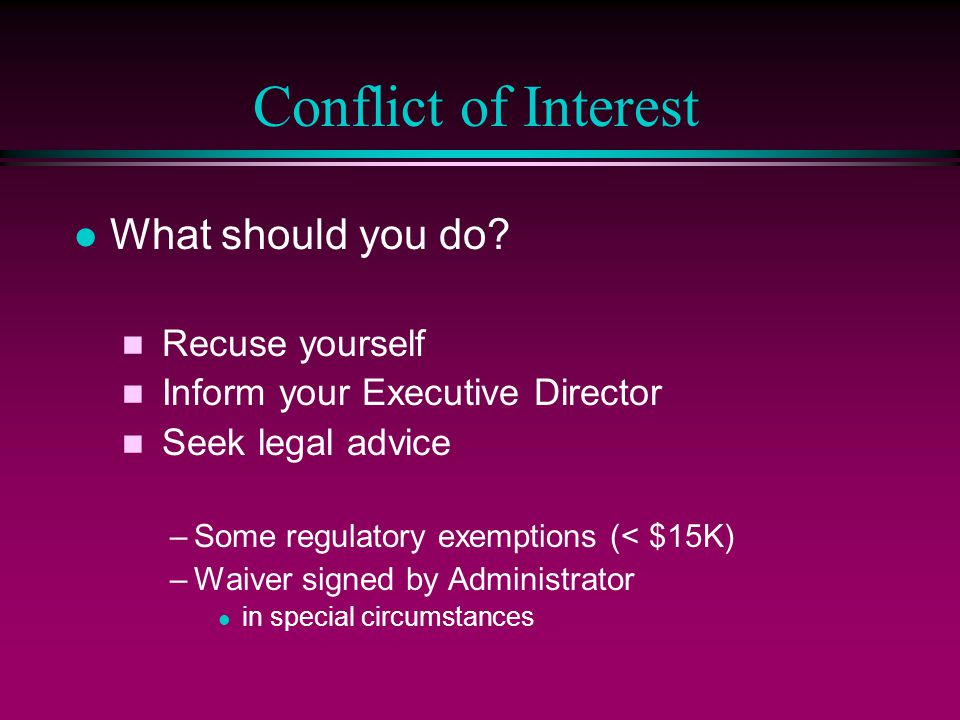 Conflict of Interest What should you do Recuse yourself