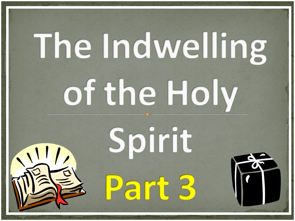 The Indwelling of the Holy Spirit Part 3