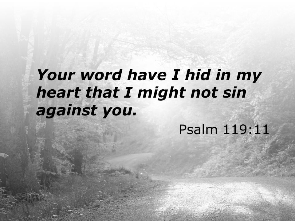 Your word have I hid in my heart that I might not sin against you.