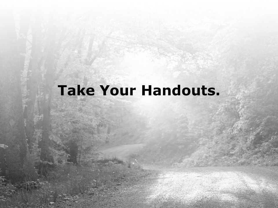 Take Your Handouts. Karen – Please take it from here with advancing the slides. Thanks.