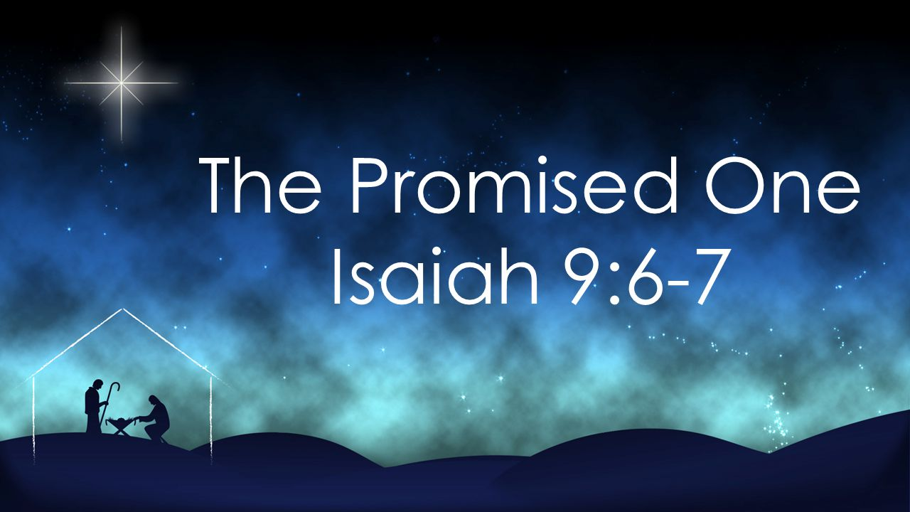 The Promised One Isaiah 9:6-7