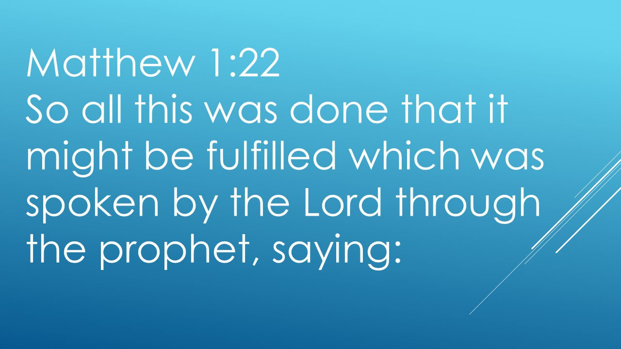 Matthew 1:22 So all this was done that it might be fulfilled which was spoken by the Lord through the prophet, saying: