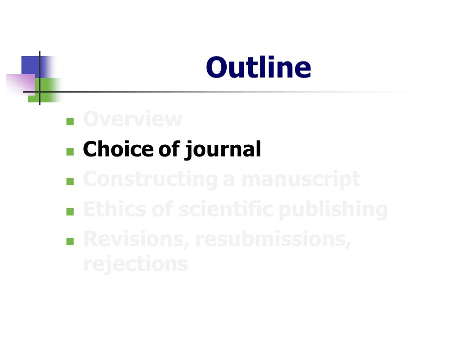Outline Overview Choice of journal Constructing a manuscript