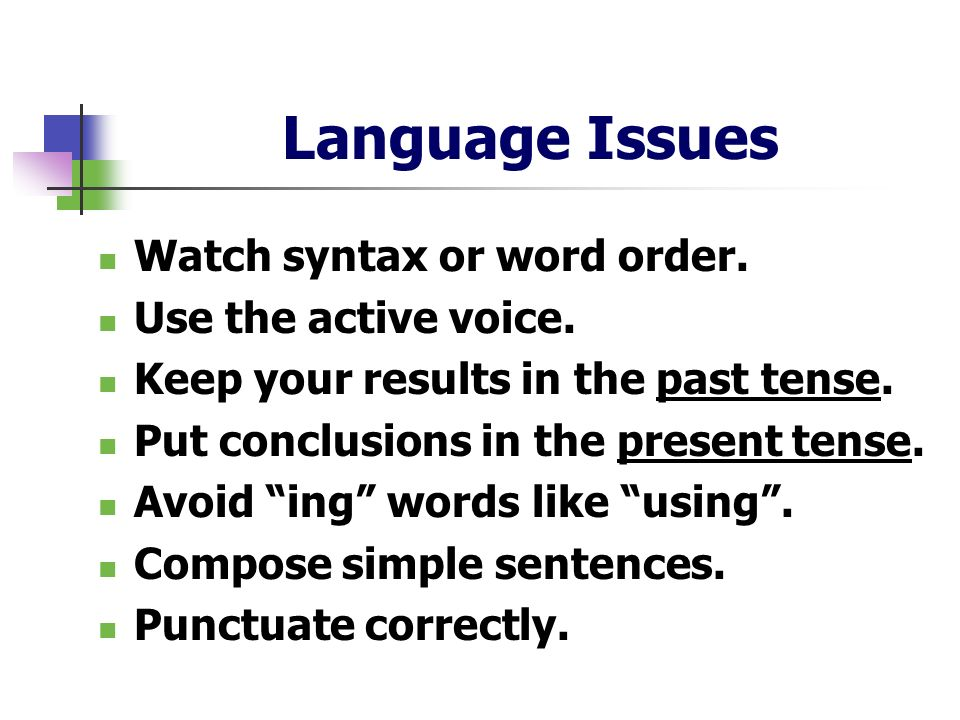 Language Issues Watch syntax or word order. Use the active voice.