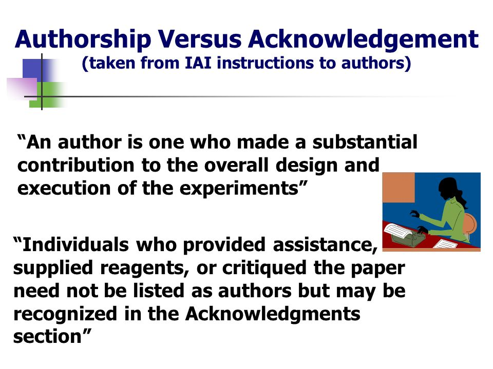 Authorship Versus Acknowledgement (taken from IAI instructions to authors)