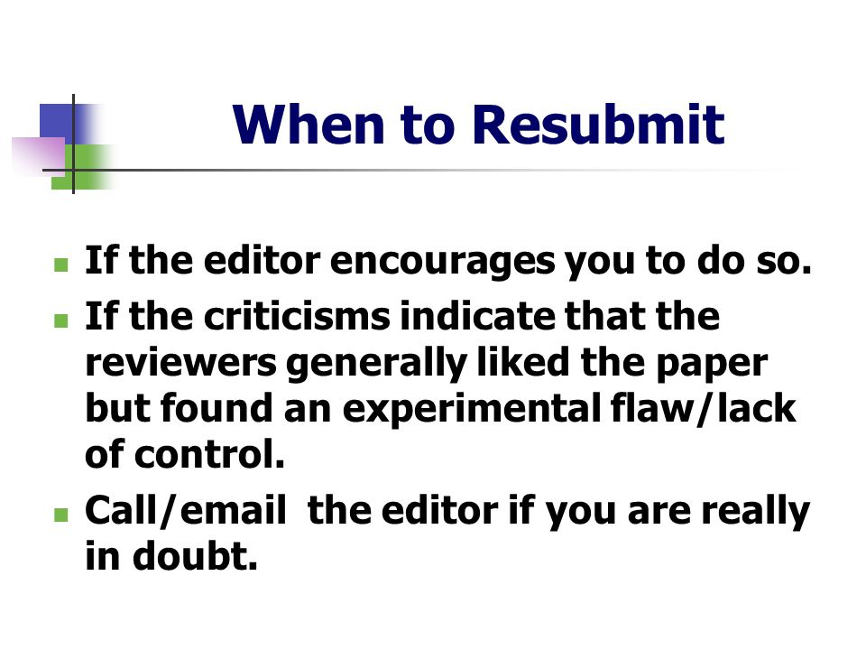 When to Resubmit If the editor encourages you to do so.