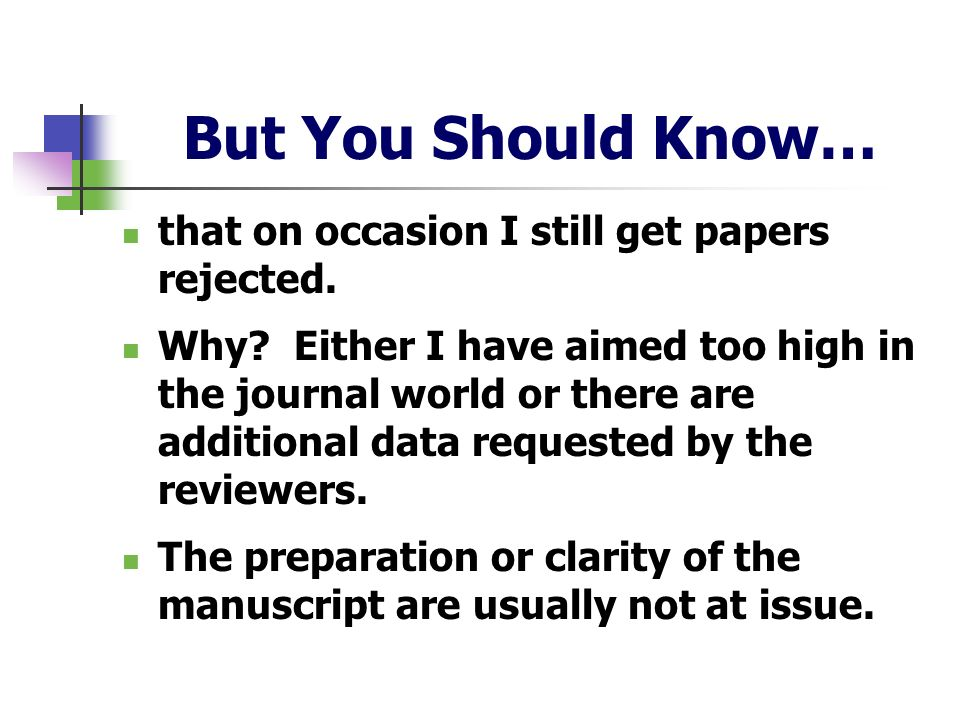 But You Should Know… that on occasion I still get papers rejected.