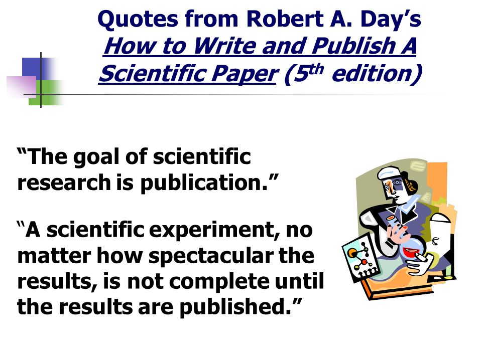 Quotes from Robert A. Day's How to Write and Publish A Scientific Paper (5th edition)