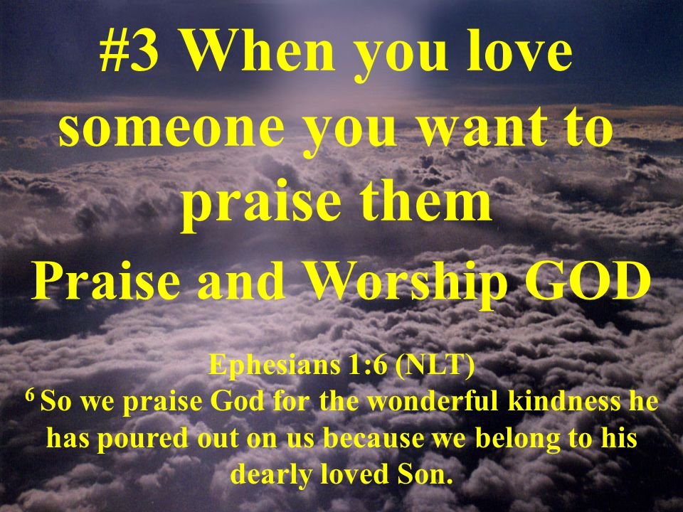#3 When you love someone you want to praise them