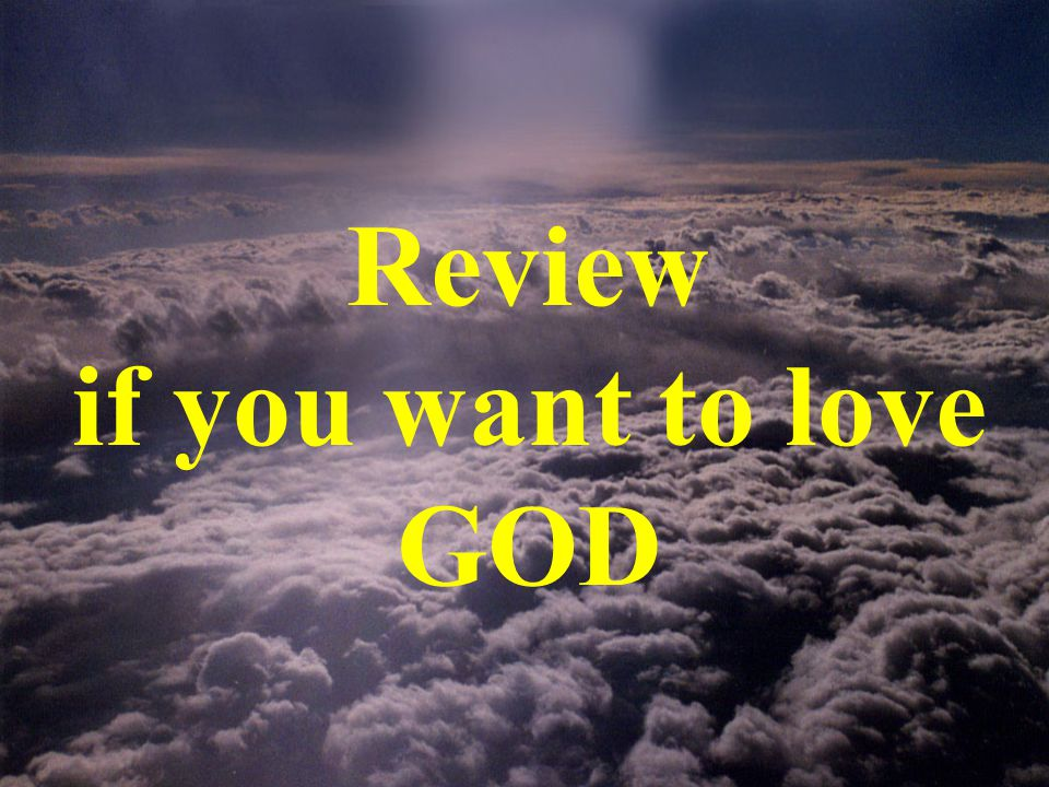 Review if you want to love GOD