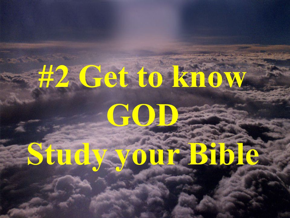 #2 Get to know GOD Study your Bible