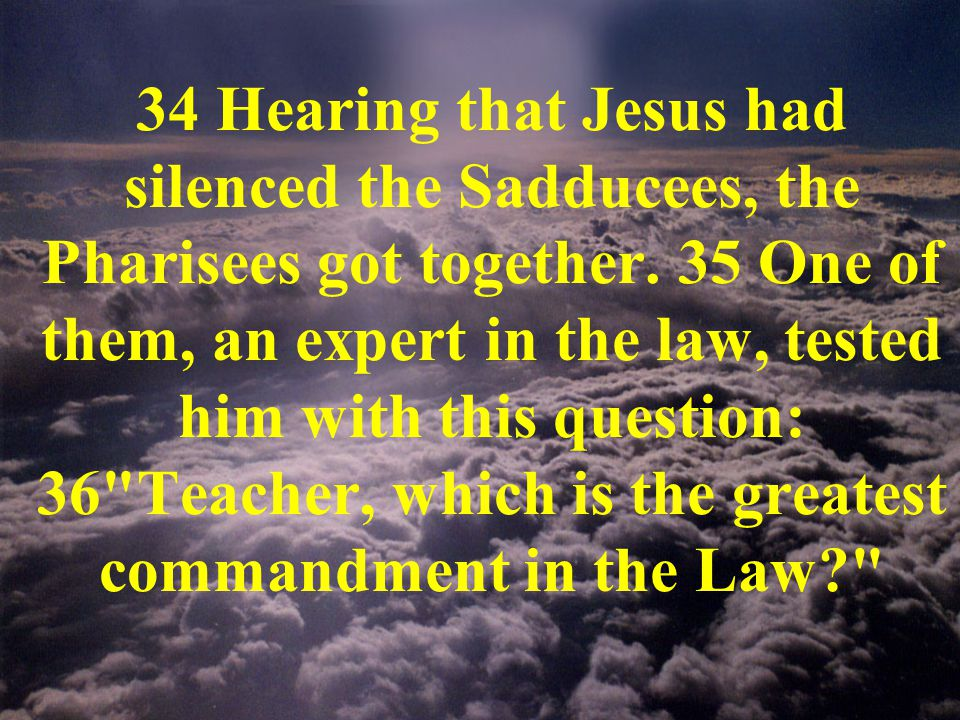 34 Hearing that Jesus had silenced the Sadducees, the Pharisees got together.