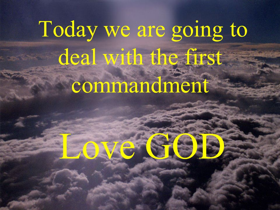 Today we are going to deal with the first commandment