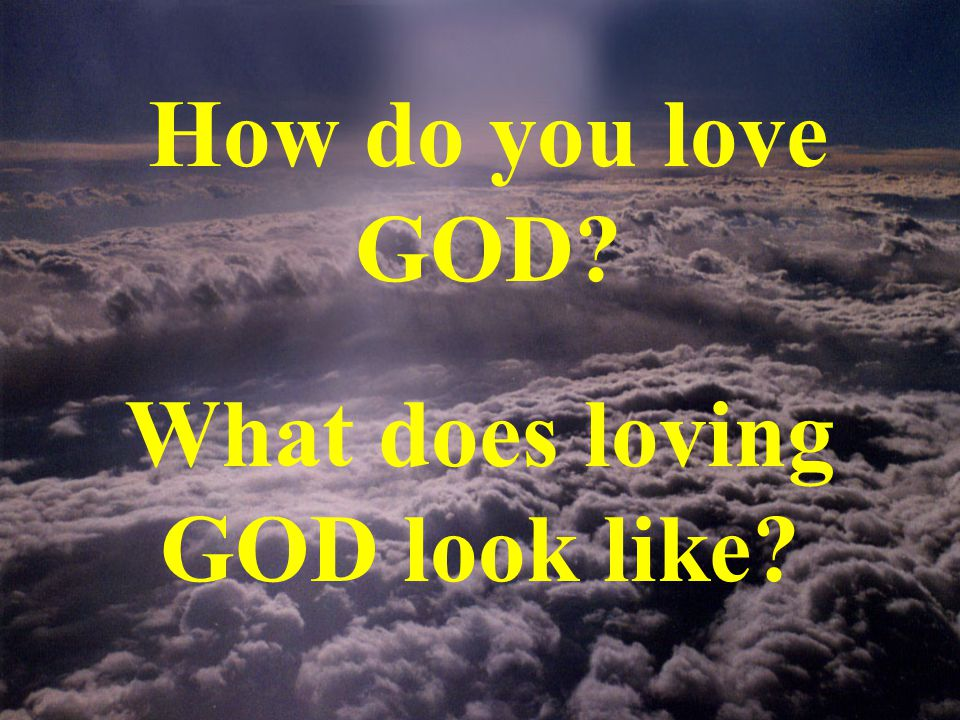 What does loving GOD look like