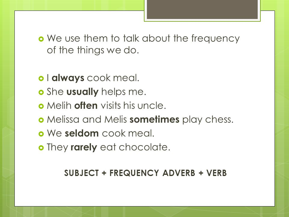 SUBJECT + FREQUENCY ADVERB + VERB