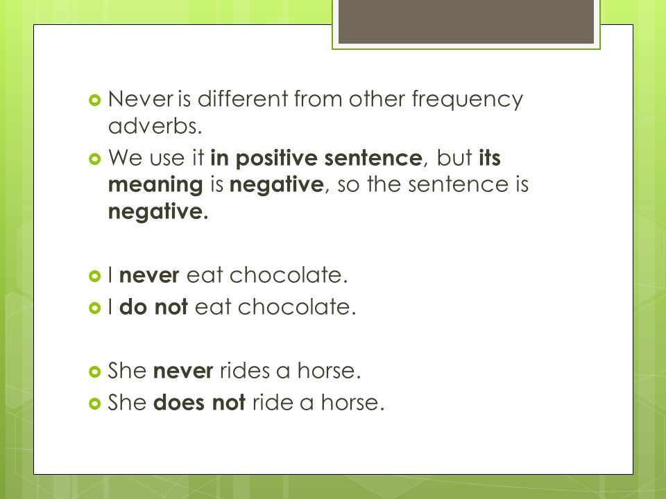 Never is different from other frequency adverbs.