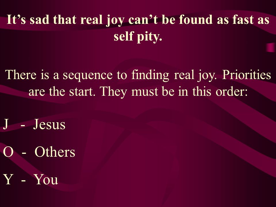 It's sad that real joy can't be found as fast as self pity.