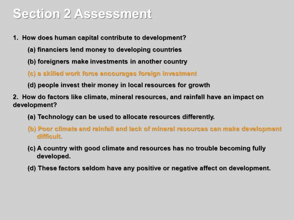 Section 2 Assessment 1. How does human capital contribute to development (a) financiers lend money to developing countries.