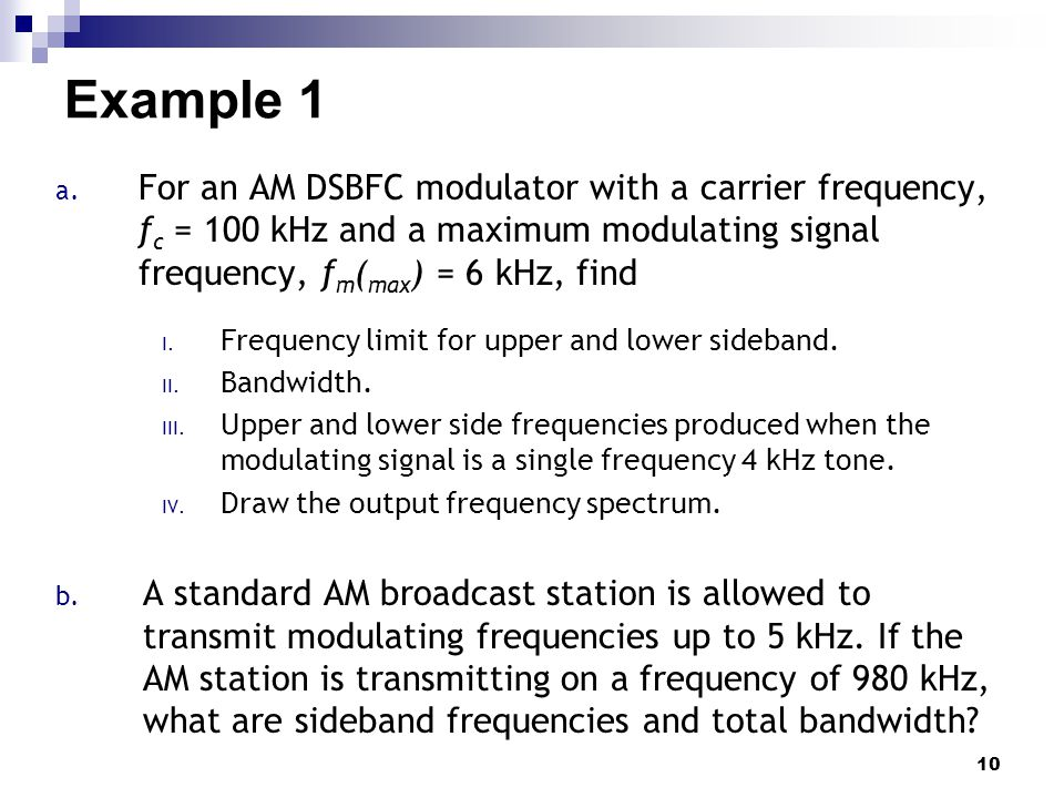 Example 1 For an AM DSBFC modulator with a carrier frequency, fc = 100 kHz and a maximum modulating signal frequency, fm(max) = 6 kHz, find.