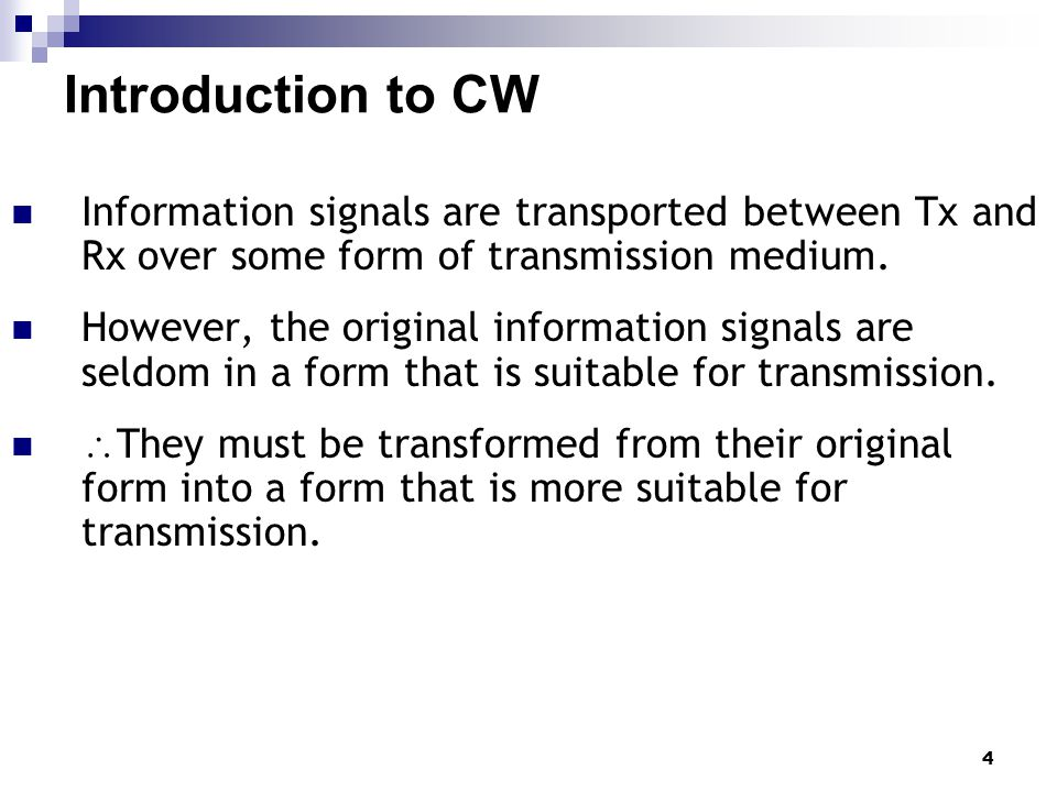 Introduction to CW Information signals are transported between Tx and Rx over some form of transmission medium.