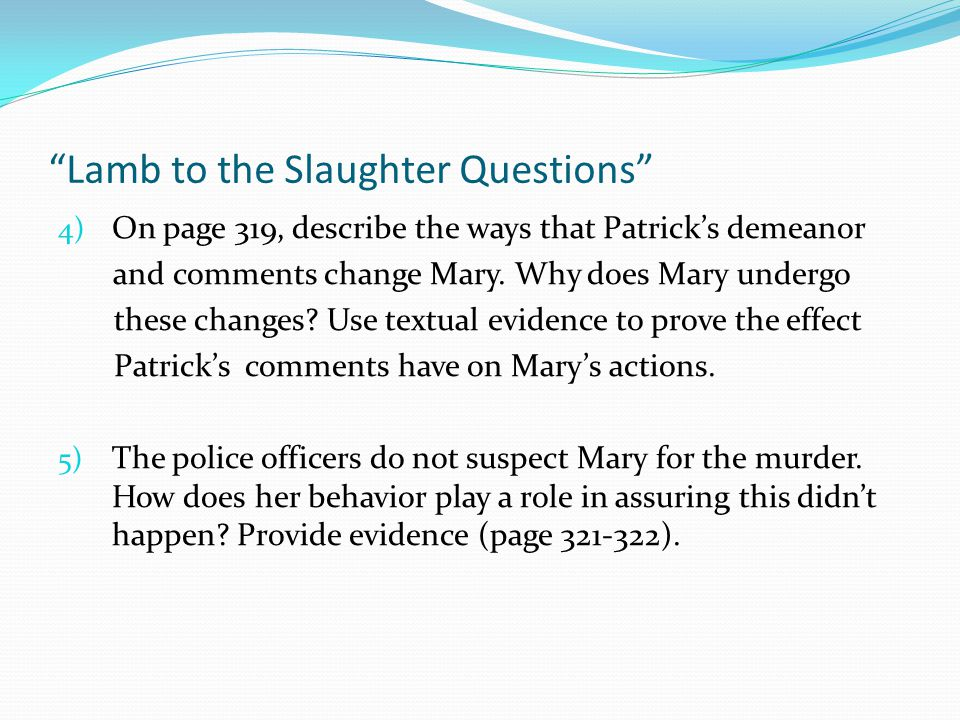 """lamb to the slaughter essay introduction """"lamb to the slaughter"""" was supposedly written by dahl after his friend ian fleming (spy novelist and former intelligence officer) suggested he write a story about a woman who murders her husband with frozen mutton that she serves to the detectives investigating her husband's case."""