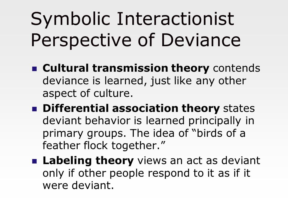 perspective of deviance in society Primary deviance means any general deviance, but secondary deviance any action that takes place after primary deviance as reaction to the institutional identification of the person as deviant in fouctionalist perspective, deviance is an innovative force of society, all societies need to progress and all social changes begin with some form of.