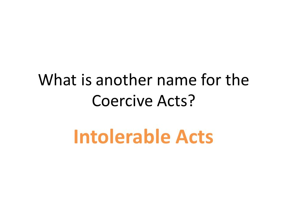 What is another name for the Coercive Acts