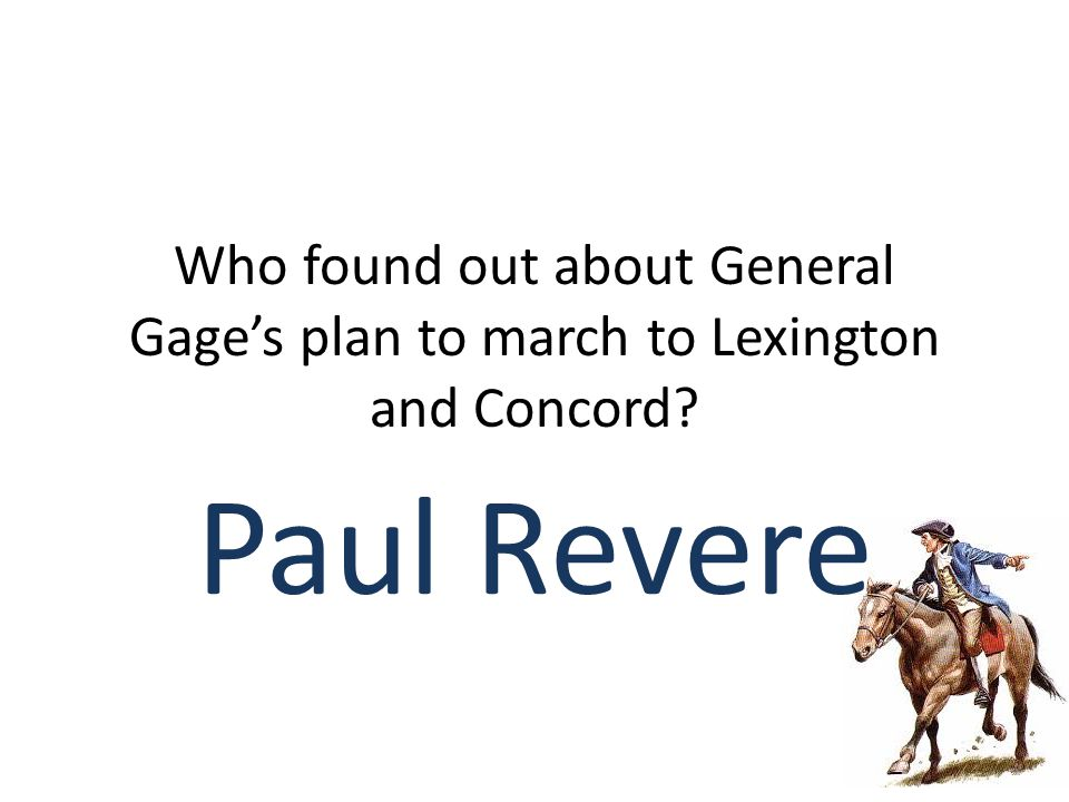 Who found out about General Gage's plan to march to Lexington and Concord