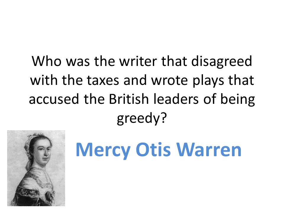 Who was the writer that disagreed with the taxes and wrote plays that accused the British leaders of being greedy