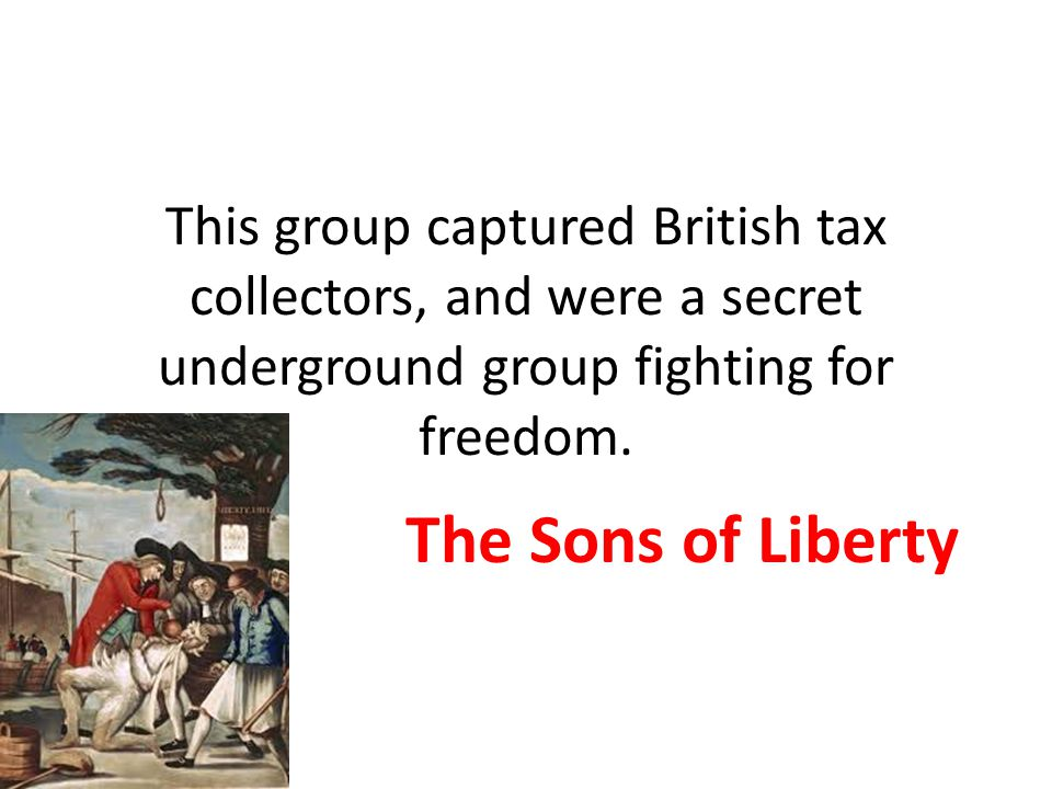 This group captured British tax collectors, and were a secret underground group fighting for freedom.