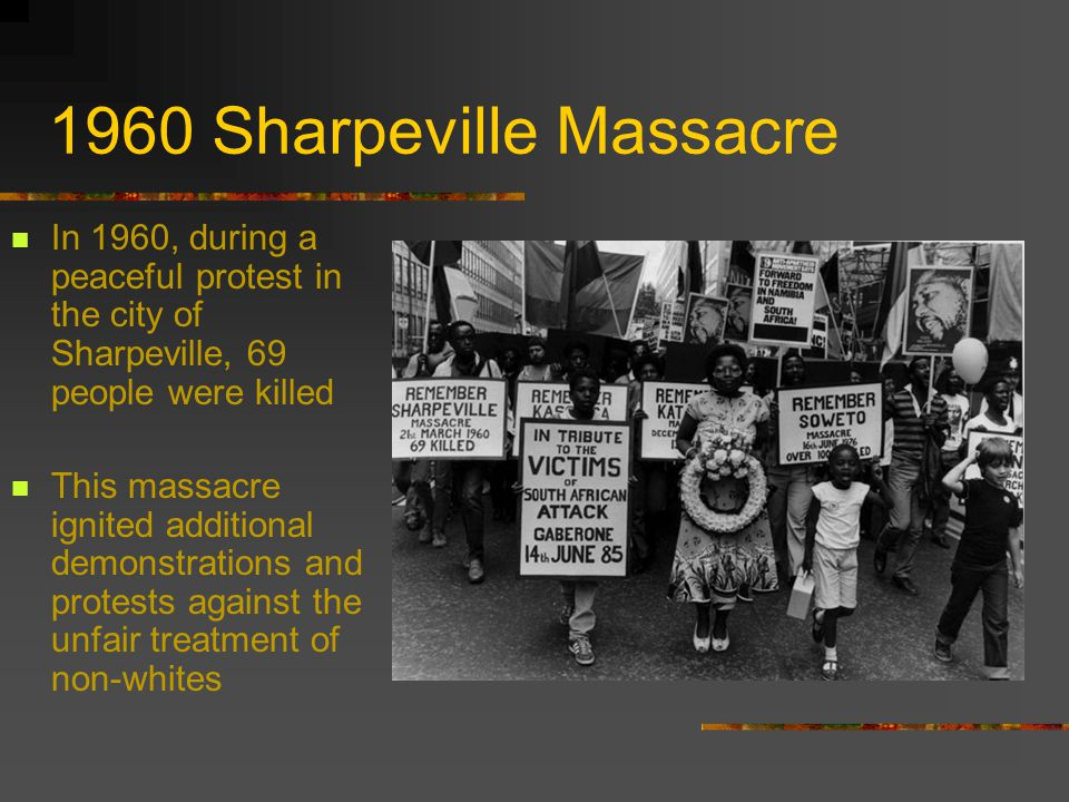 1960 Sharpeville Massacre In 1960, during a peaceful protest in the city of Sharpeville, 69 people were killed.