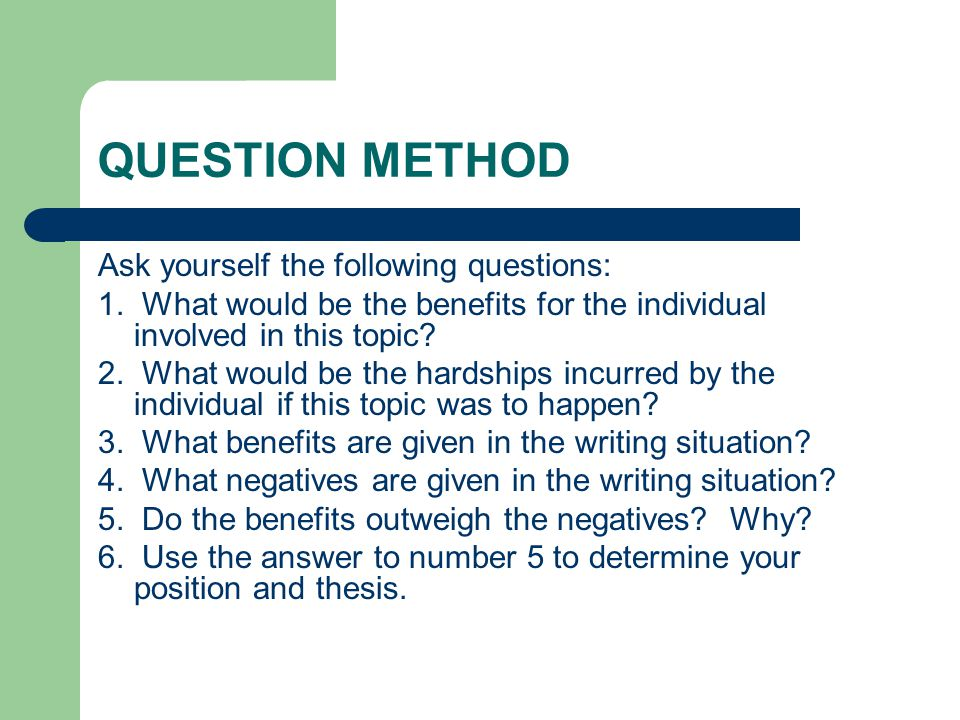 QUESTION METHOD Ask yourself the following questions: