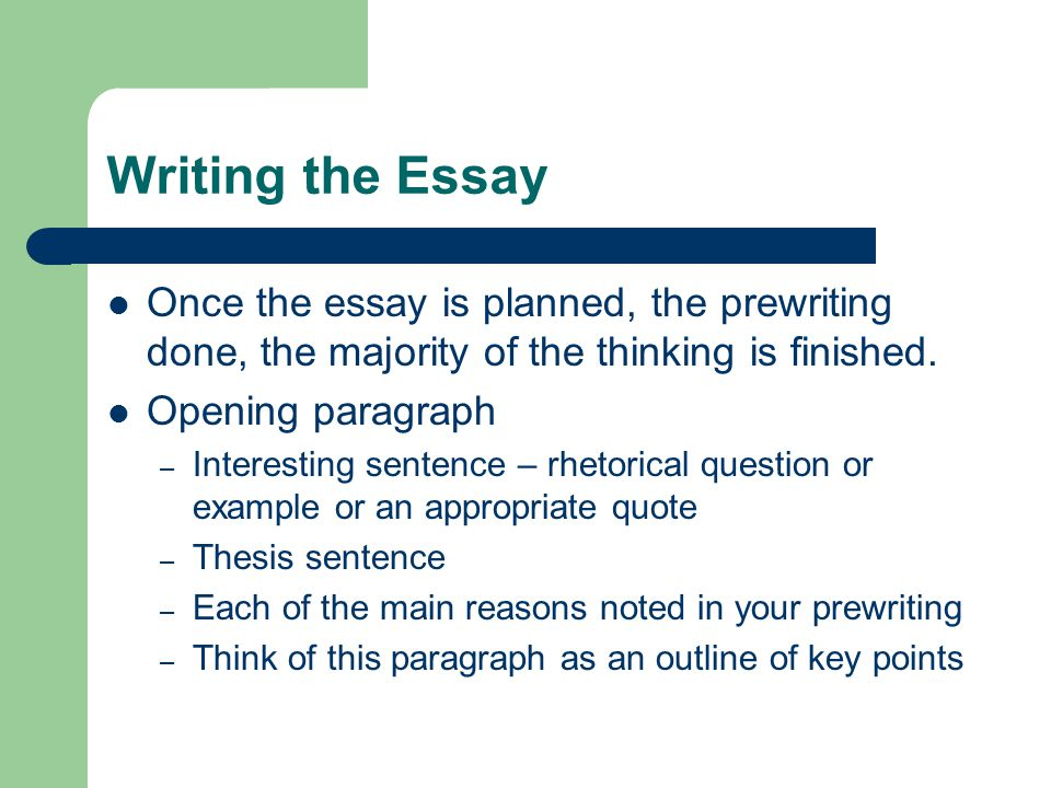 Writing the Essay Once the essay is planned, the prewriting done, the majority of the thinking is finished.