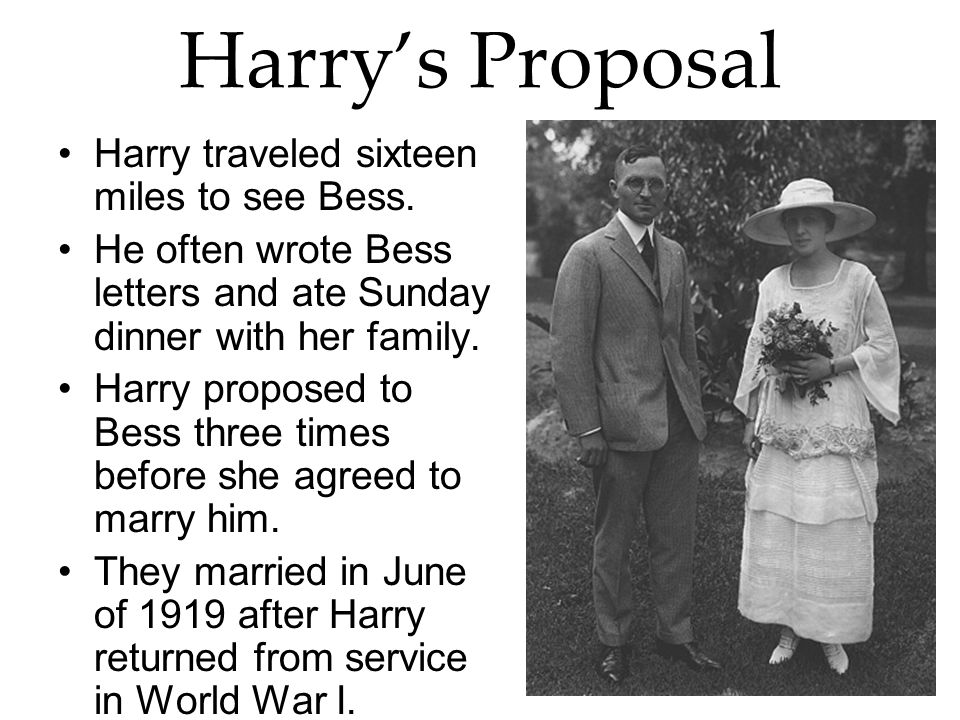 Harry's Proposal Harry traveled sixteen miles to see Bess.