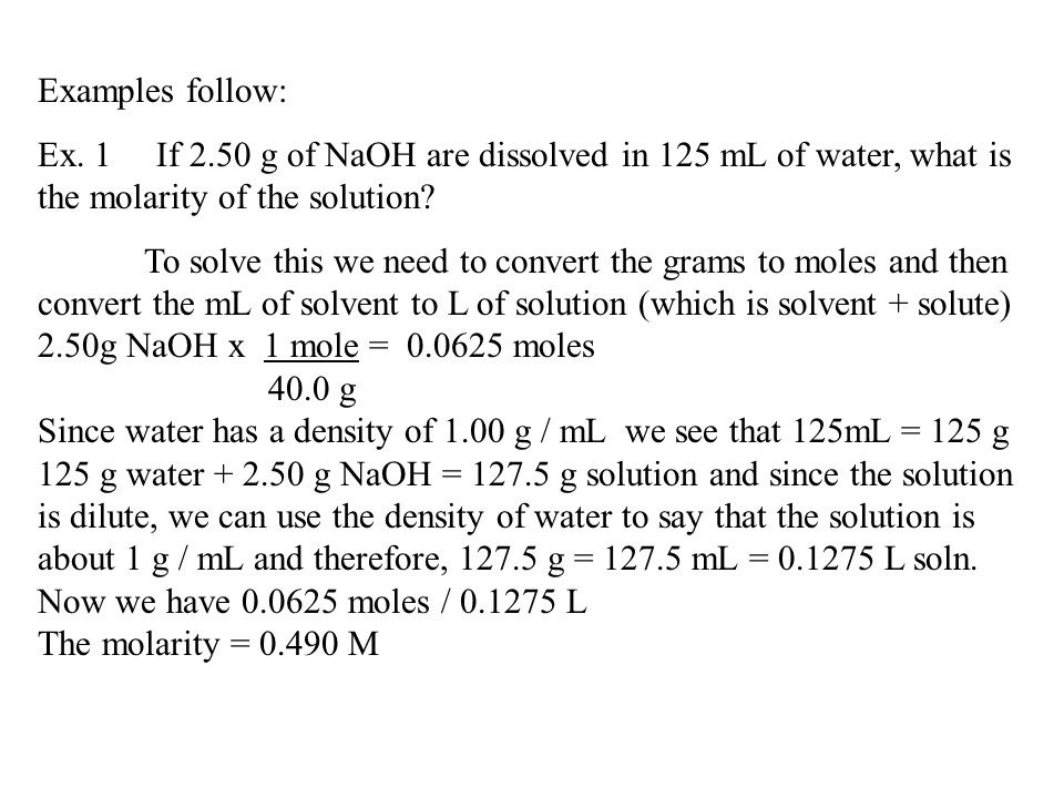 Examples follow: Ex. 1 If 2.50 g of NaOH are dissolved in 125 mL of water, what is the molarity of the solution