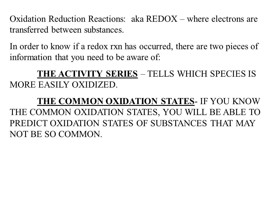 Oxidation Reduction Reactions: aka REDOX – where electrons are transferred between substances.