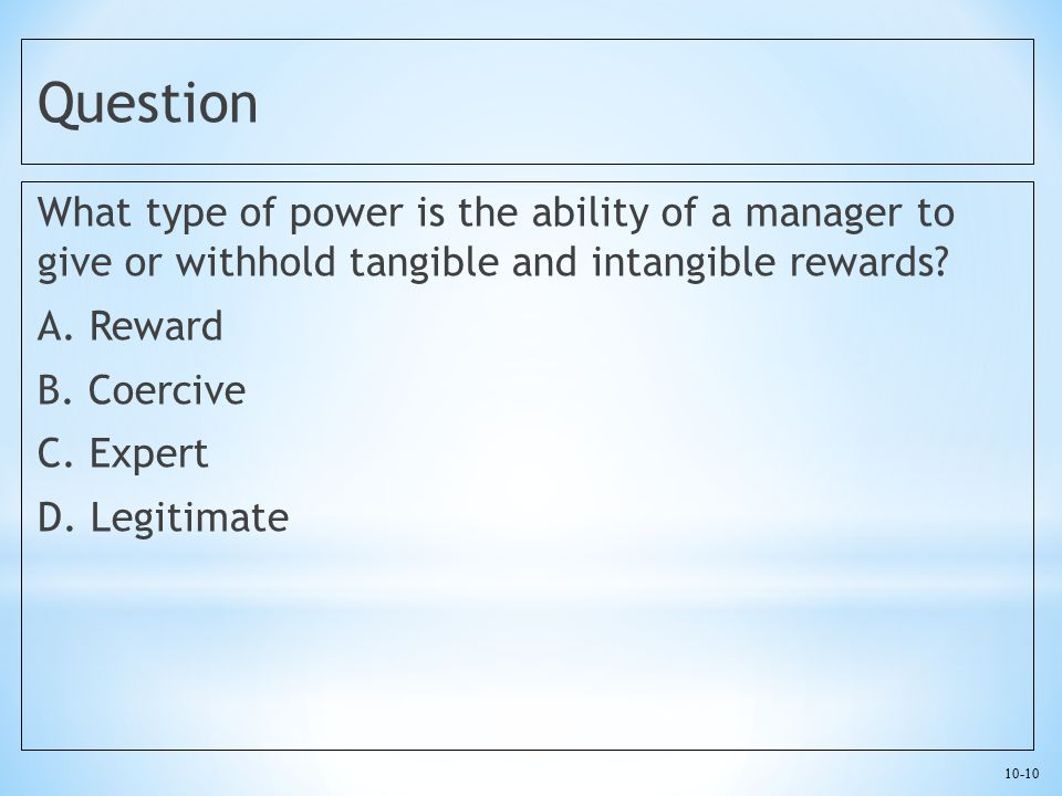 Question What type of power is the ability of a manager to give or withhold tangible and intangible rewards