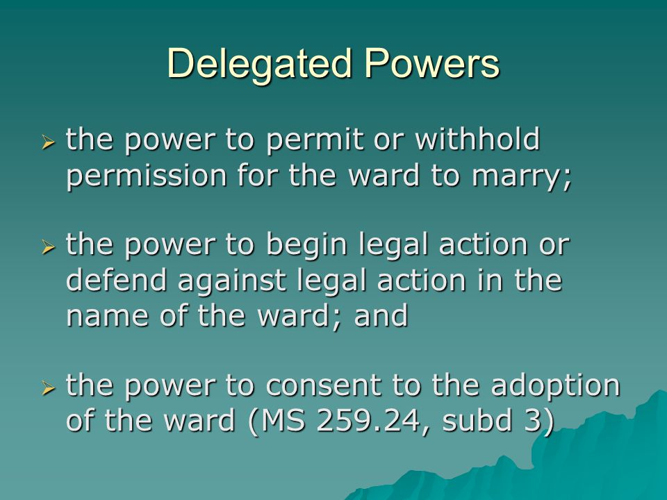 Delegated Powers the power to permit or withhold permission for the ward to marry;