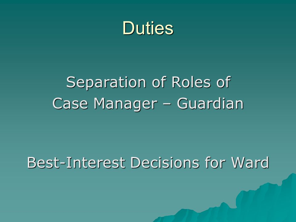 Duties Separation of Roles of Case Manager – Guardian