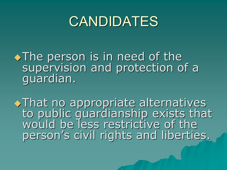 CANDIDATES The person is in need of the supervision and protection of a guardian.