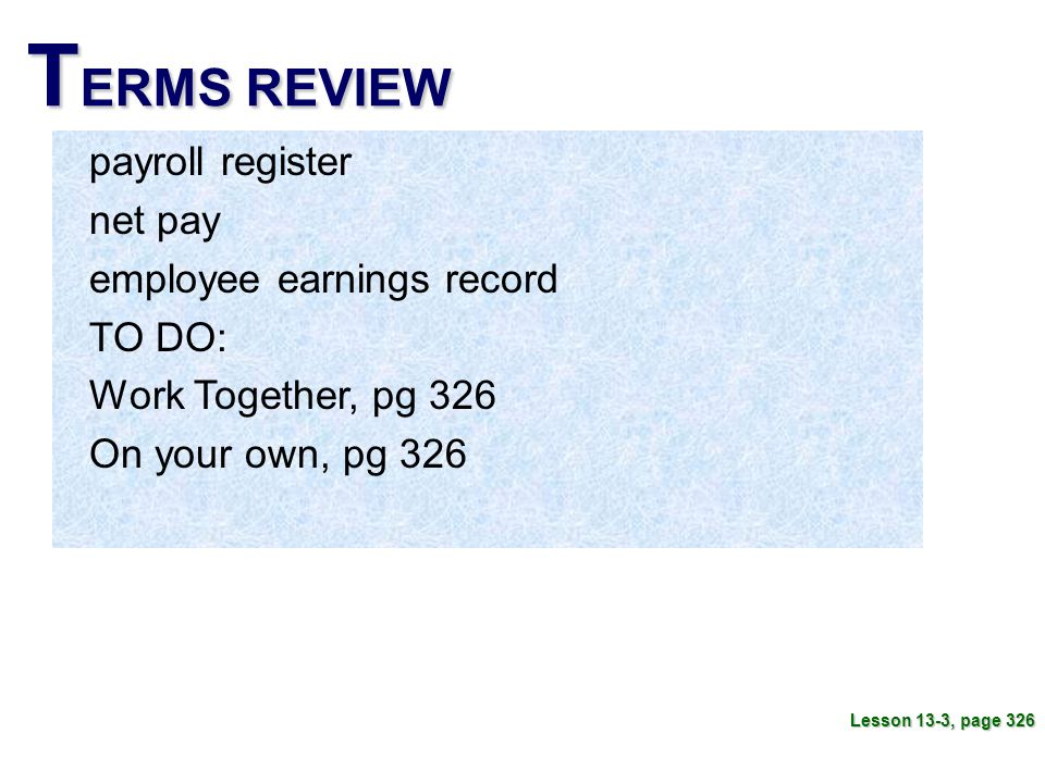 TERMS REVIEW payroll register net pay employee earnings record TO DO: