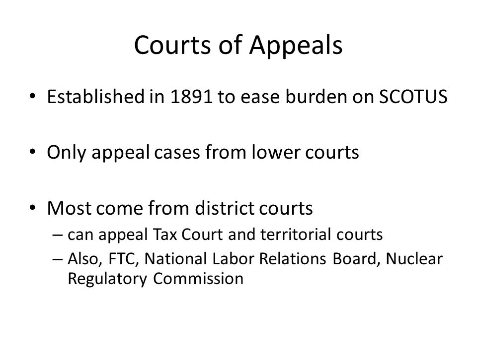Courts of Appeals Established in 1891 to ease burden on SCOTUS