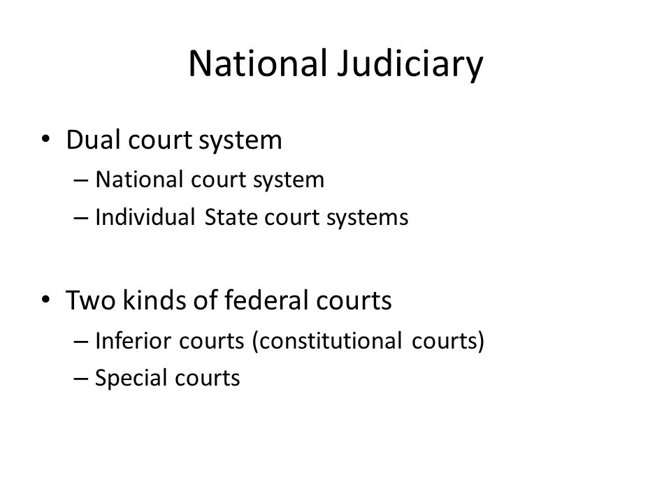 National Judiciary Dual court system Two kinds of federal courts