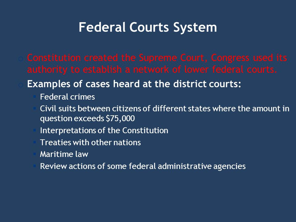 Federal Courts System Constitution created the Supreme Court, Congress used its authority to establish a network of lower federal courts.