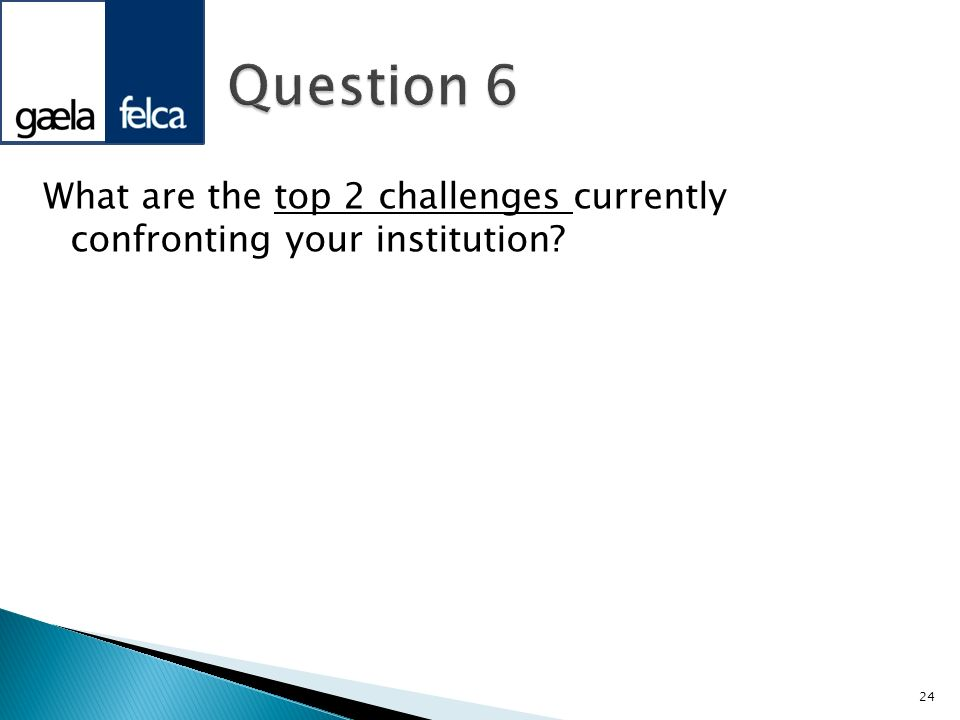 Question 6 What are the top 2 challenges currently confronting your institution